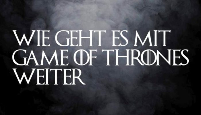 Game of Thrones – so geht es weiter